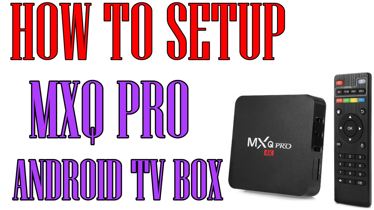 How to setup your Android TV Box MXQ Pro TV BOX Android 5.1 Amlogic S905 Quad Core ARM Cortex A53 CPU @2.0 GHz