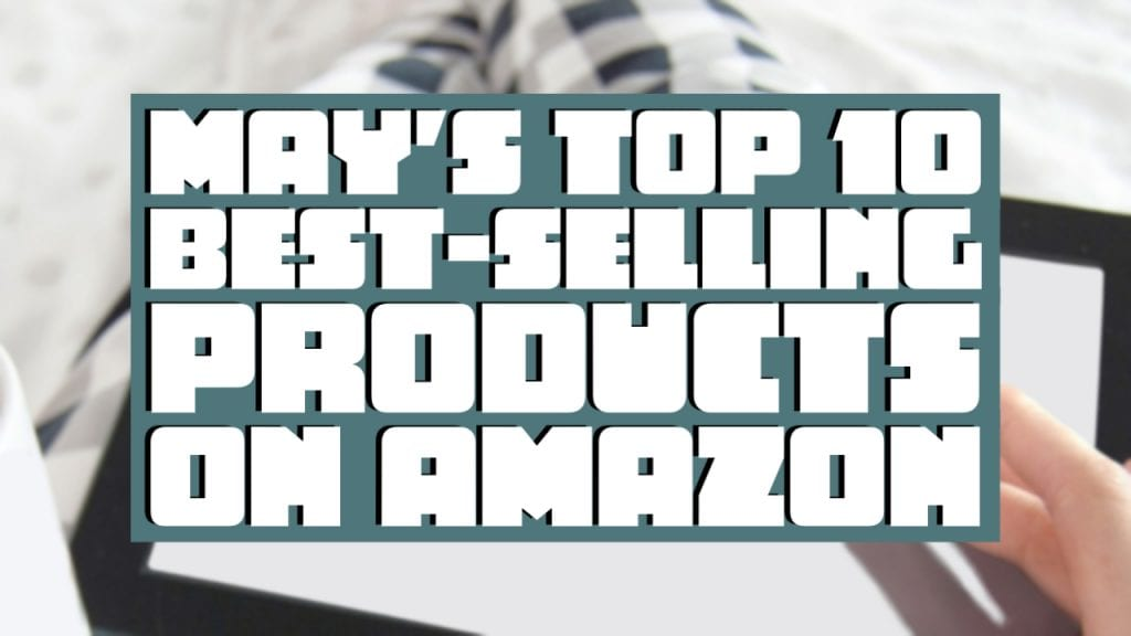 May's Top 10 Best-Selling Products on Amazon