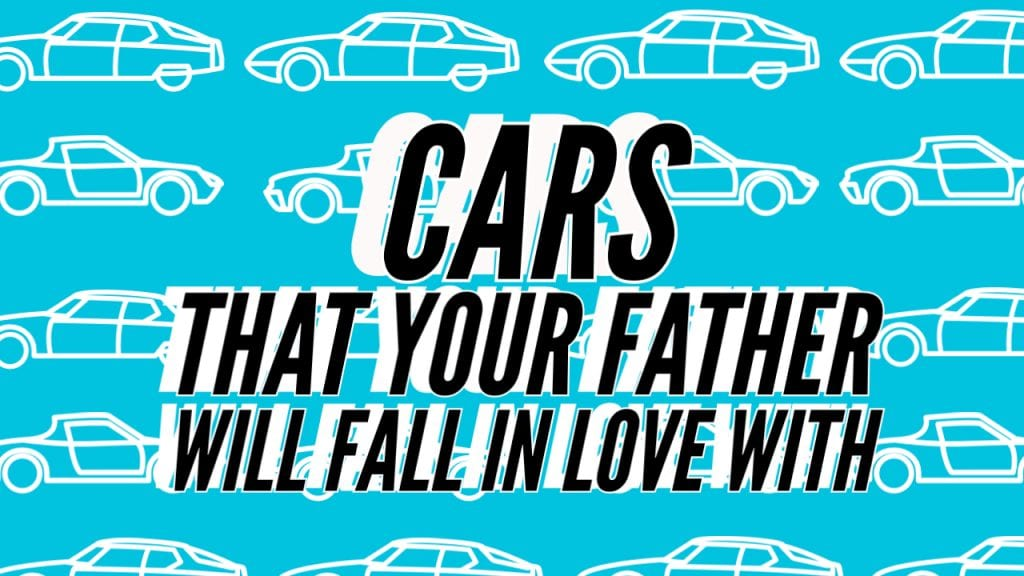 Cars That Your Father Will Fall in Love With