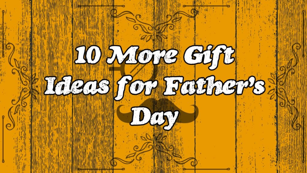 10 More Gift Ideas for Father's Day